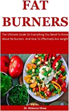Fat Burners: The Ultimate Guide On Everything You Need To Know About fat burners. And How To Effectively loss weight