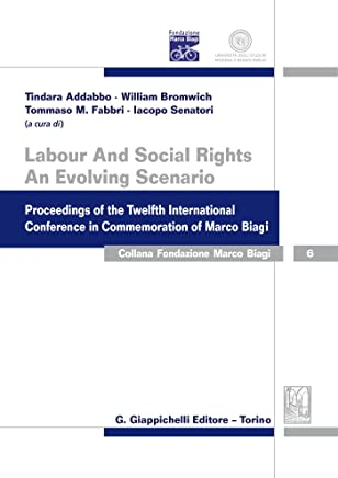 Labour And Social Rights. An Evolving Scenario: Proceedings of the Twelfth International Conference in Commemoration of Marco Biagi
