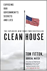 Clean House: Exposing Our Government's Secrets and Lies Kindle Edition