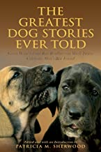 Greatest Dog Stories Ever Told: Great Writers From Ray Bradbury To Mark Twain Celebrate Man's Best Friend