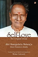 Self-Love, The Original Dream: Shri Nisargadatta Maharaj's Direct Pointers To Reality