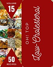 Oh! Top 50 Low-Cholesterol Recipes Volume 15: Explore Low-Cholesterol Cookbook NOW!