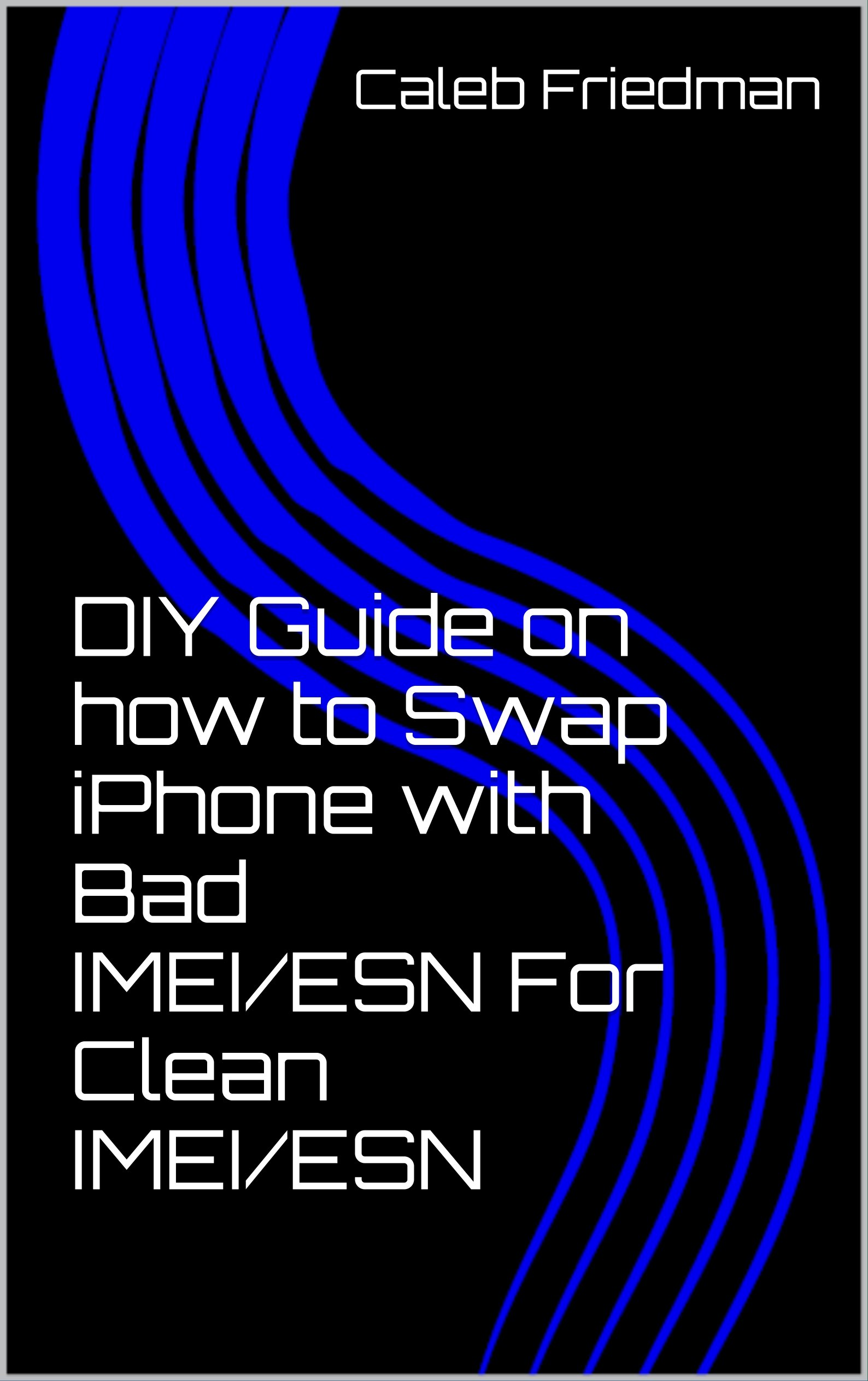 DIY Guide on how to Swap iPhone with Bad IMEI/ESN For Clean IMEI/ESN