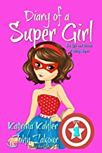 Diary of a SUPER GIRL - Book 1 - The Ups and Downs of Being Super: Books for Girls 9-12