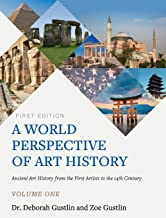 A World Perspective of Art History: Ancient Art History from the First Artists to the 14th Century - Volume One