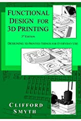 Functional Design for 3D Printing - 3rd edition: Designing 3D printed things for everyday use Kindle Edition