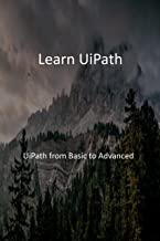 Learn UiPath: UiPath from Basic to Advanced