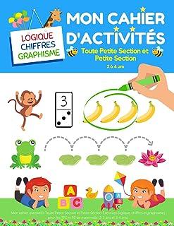 Mon cahier d'activités Toute Petite Section et Petite Section: Exercices (logique, chiffres et graphisme) pour les TPS et ...