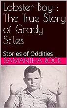 Lobster Boy : The True Story of Grady Stiles: Stories of Oddities