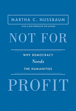 Not for Profit: Why Democracy Needs the Humanities - Updated Edition (The Public Square Book 21)