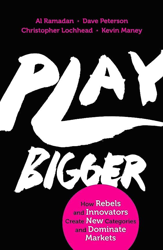 のため押し下げるオーストラリア人Play Bigger: How Rebels and Innovators Create New Categories and Dominate Markets (English Edition)
