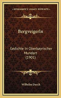 Bergveigerln: Gedichte In Oberbayrischer Mundart (1901)