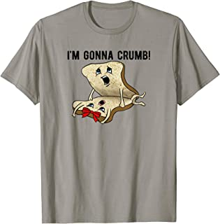 I'm Gonna Crumb Two Pieces Of Bread Having Sex THE ORIGINAL T-Shirt