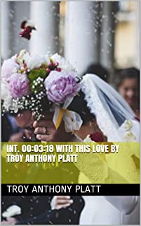 INT. 00:03:18 WITH THIS LOVE By Troy Anthony Platt (English Edition)
