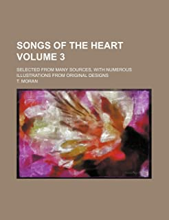 Songs of the Heart Volume 3; Selected from Many Sources, with Numerous Illustrations from Original Designs