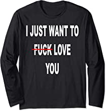 I Just Want To Love Fuck You Funny Christmas Gift Long Sleeve T-Shirt
