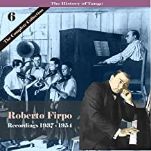 The History of Tango / Roberto Firpo - The Complete Collection, Volume 6 - Recordings 1937 - 1954
