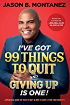 I've Got 99 Things to Quit And Giving UP is ONE: A Practical Guide On What To Quit & How To Start Living Your Best Life