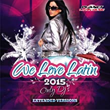 We Love Latin 2015 (Only Dj's. Extended Versions)