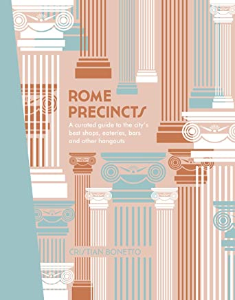 Rome Precincts: A Curated Guide to the City's Best Shops, Eateries, Bars and Other Hangouts