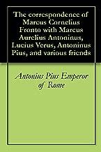 The correspondence of Marcus Cornelius Fronto with Marcus Aurelius Antoninus, Lucius Verus, Antoninus Pius, and various friends