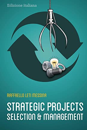 Strategic Projects Selection And Management: Selezione e Gestione dei Progetti Strategici