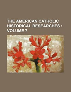 The American Catholic Historical Researches (Volume 7)