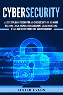 Cybersecurity: An Essential Guide to Computer and Cyber Security for Beginners, Including Ethical Hacking, Risk Assessmen...