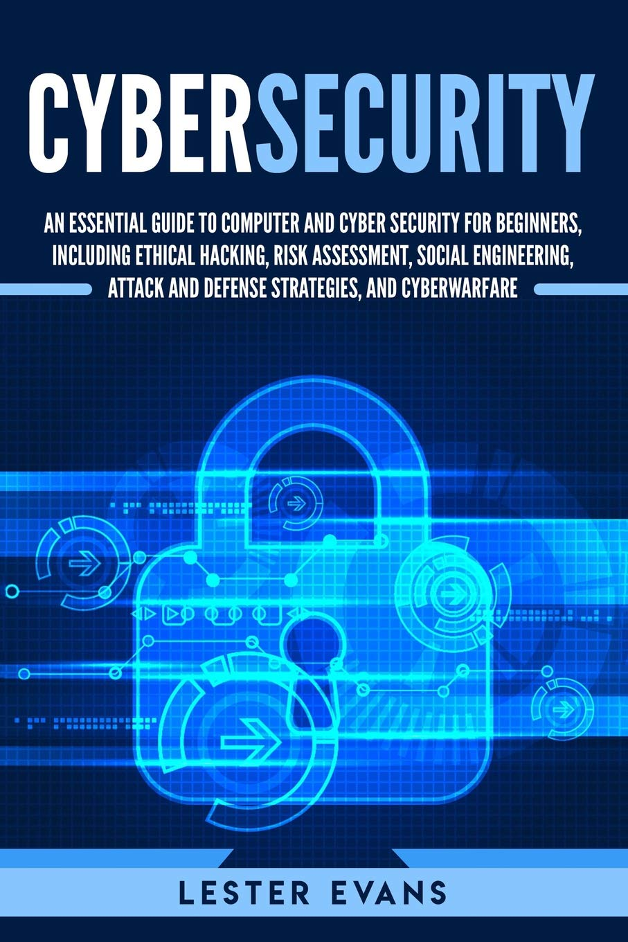 Cybersecurity: An Essential Guide to Computer and Cyber Security for Beginners, Including Ethical Hacking, Risk Assessment...