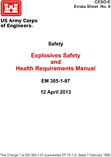 Explosives Safety and Health Requirements Manual EM 385-1-97 12 April 2013 (CESO-E Errata Sheet No. 6) [Loose Leaf Edition]