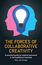 Permalink to The Forces of Collaborative Creativity: A practical guide to creative teamwork in the healthcare business (English Edition) PDF