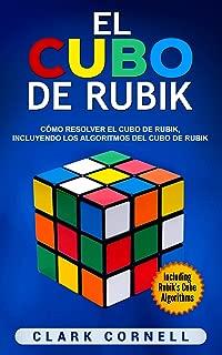 El cubo de Rubik: Cómo resolver el cubo de Rubik, incluyendo los algoritmos del cubo de Rubik (Libro en Español/Rubik's Cube Spanish Book) (Spanish Edition)