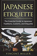 Japanese Etiquette: The Essential Guide to Japanese Traditions, Customs, and Etiquette