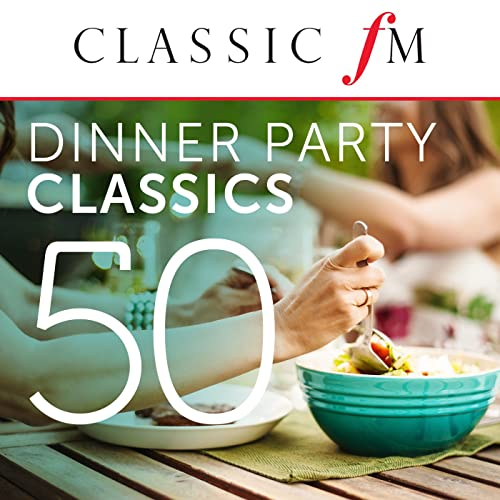 50 Dinner Party Classics (By Classic FM)