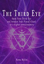 The Third Eye: Open Your Third Eye and Awaken Your Pineal Gland To a higher consciousness