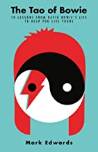 The Tao of Bowie: 10 Lessons from David Bowie's Life to Help You Live Yours (English Edition)