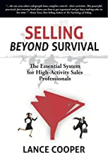Selling BEYOND Survival: The Essential System for High-Activity Sales Professionals
