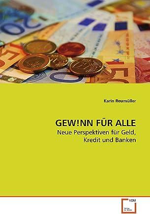 GEW!NN F�R ALLE: Neue Perspektiven f�r Geld, Kredit und Banken : B�cher