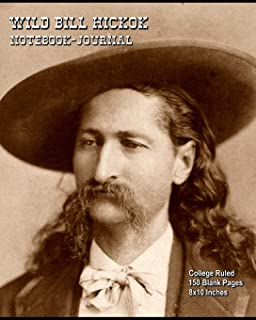 Wild Bill Hickok - Notebook-Journal: College Ruled - 150 Blank Pages - 8x10 Inches