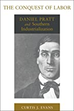 The Conquest of Labor: Daniel Pratt and Southern Industrialization (Southern Biography Series)