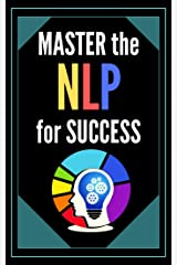 MASTER THE NLP FOR SUCCESS!: POWERFUL NEUROLINGUISTIC PROGRAMMING Guide to SUCCESS! INFALLIBLE TECHNIQUES for personal development! (THE POWER OF THE MIND Book 2) Kindle Edition