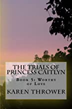 Book 5: Worthy of Love (The Trials of Princess Caitlyn) (English Edition)