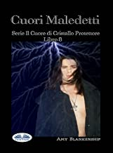 Cuori Maledetti: Serie Il Cuore di Cristallo Protettore Libro 8 (Italian Edition)