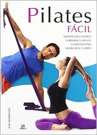 Pilates Fácil: Método de Control Corporal y Mental Completo para Modelar el Cuerpo (En