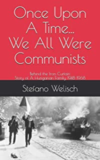 Once Upon A Time... We Were All Communists: Behind the Iron Curtain, Story of A Hungarian Family 1948-1968