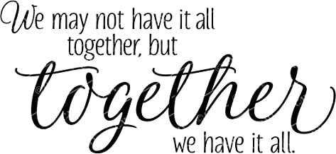 We may not have it all together, but together we have it all vinyl wall art decals sayings words lettering quotes home decor
