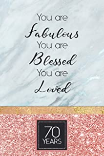 70th Birthday Journal: Lined Journal / Notebook - Rose Gold 70th Birthday Gift For Women - Fun And Practical Alternative to a Card - Impactful 70 Years Old Wishes - You Are Fabulous Blessed And Loved