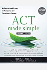 ACT Made Simple: An Easy-To-Read Primer on Acceptance and Commitment Therapy (The New Harbinger Made Simple Series) (English Edition) Format Kindle