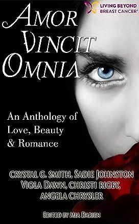 Amor Vincit Omnia: An Anthology of Love, Beauty & Romance