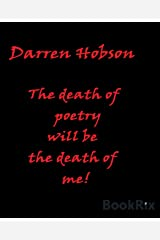The Death Of Poetry Will Be The Death Of Me Kindle Edition